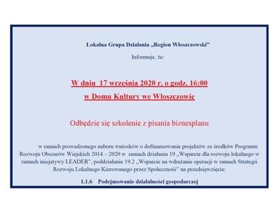 """W grafice znajduje się treść: Lokalna Grupa Działania """"Region Włoszczowski"""" Informuje, że w dniu 17 września 2020 r. o godz. 16:00 w Domu Kultury we Włoszczowie odbędzie się szkolenie z pisania biznesplanu w ramach prowadzonego naboru wniosków o dofinansowanie projektów ze środków Programu Rozwoju Obszarów Wiejskich 2014 – 2020 w ramach działania 19 """"Wsparcie dla rozwoju lokalnego w ramach inicjatywy LEADER"""", poddziałanie 19.2 """"Wsparcie na wdrażanie operacji w ramach Strategii"""