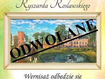 Odwołanie Wystawy Malarstwa Ryszarda Rosławskiego