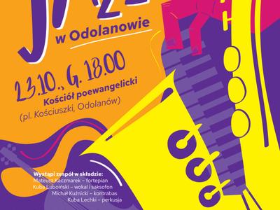 Zdjęcie zawiera zaproszenie na koncert Jazz w Odolanowie, który odbędzie się 23.10.2020 r. o godzinie 18:00, w kościele poewangelickim w Odolanowie. W programie standardy jazzowe m.in. Franka Sinatry. Duke'a Ellingtona, Richarda Rodgersa. Wstęp wolny