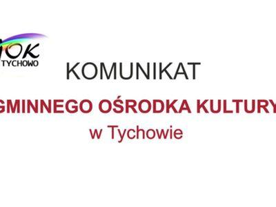 Komunikat Gminnego Ośrodka Kultury w Tychowie